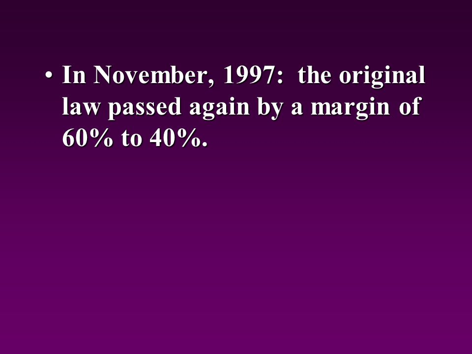 In November, 1997: the original law passed again by a margin of 60% to 40%.In November, 1997: the original law passed again by a margin of 60% to 40%.