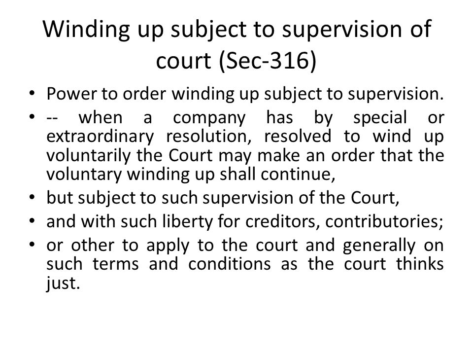 Winding up subject to supervision of court (Sec-316) Power to order winding up subject to supervision.