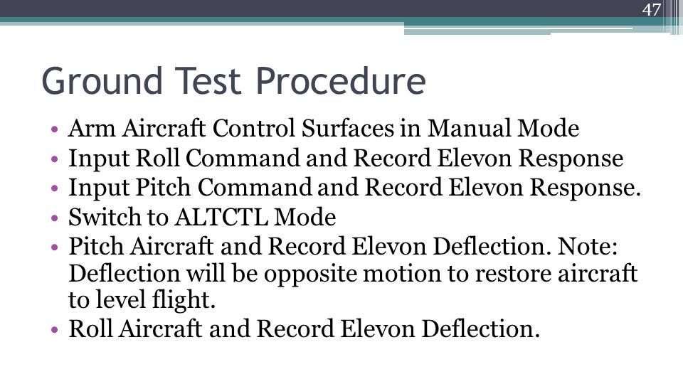 Ground Test Procedure Arm Aircraft Control Surfaces in Manual Mode Input Roll Command and Record Elevon Response Input Pitch Command and Record Elevon