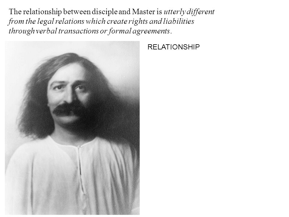 The relationship between disciple and Master is utterly different from the legal relations which create rights and liabilities through verbal transactions or formal agreements.