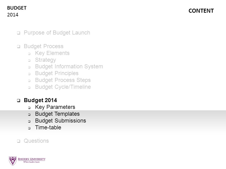 BUDGET 2014 CONTENT  Purpose of Budget Launch  Budget Process  Key Elements  Strategy  Budget Information System  Budget Principles  Budget Pro