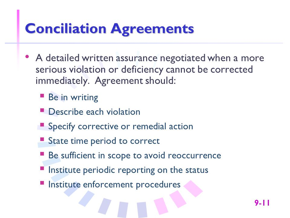 9-11 Conciliation Agreements A detailed written assurance negotiated when a more serious violation or deficiency cannot be corrected immediately.