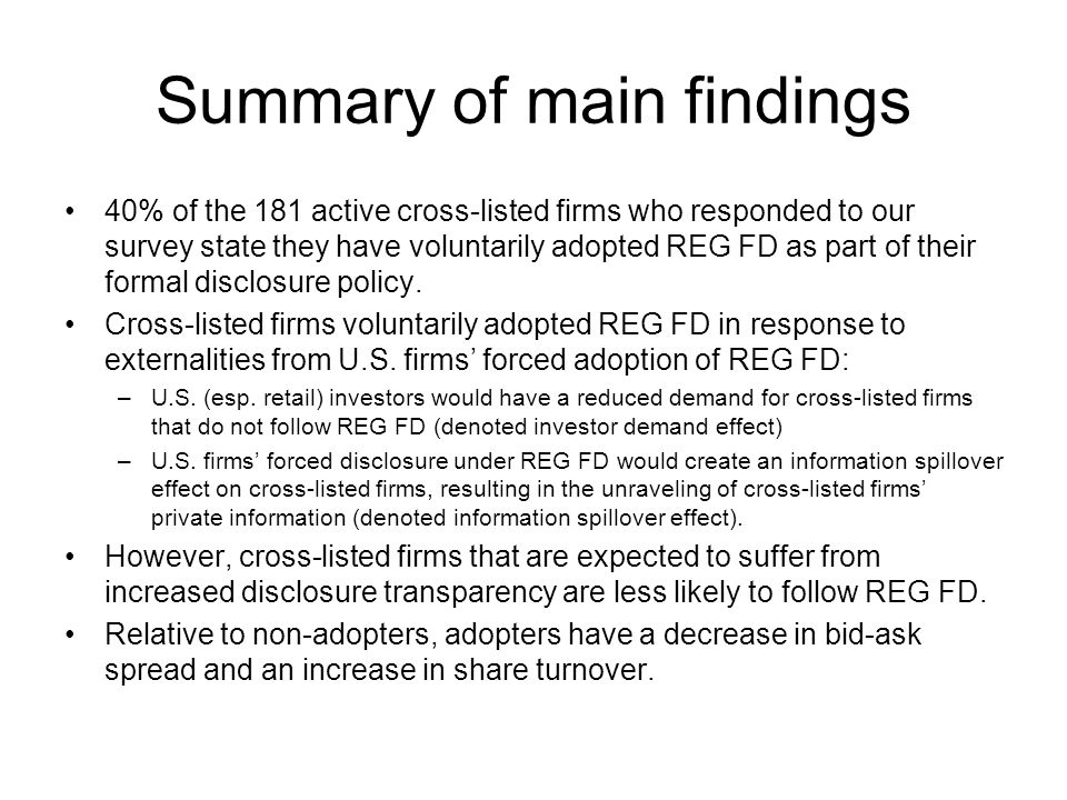 Summary of main findings 40% of the 181 active cross-listed firms who responded to our survey state they have voluntarily adopted REG FD as part of th