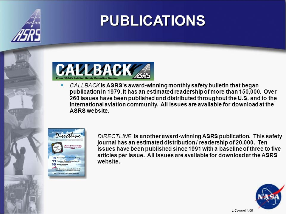 L.Connell 4/05 PUBLICATIONS CALLBACK is ASRS's award-winning monthly safety bulletin that began publication in 1979. It has an estimated readership of