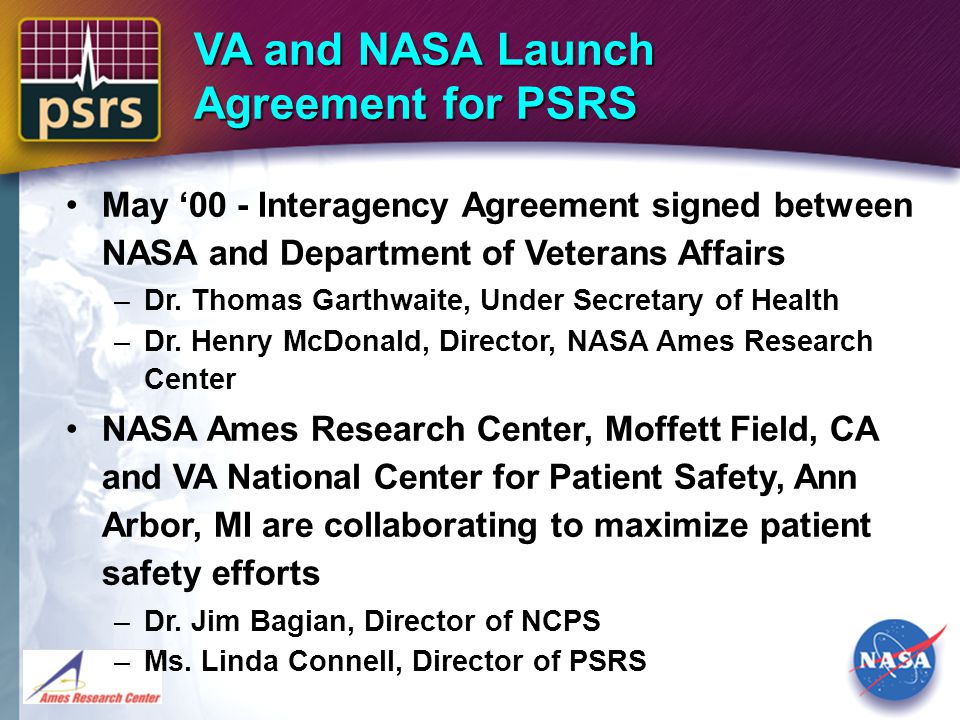 VA and NASA Launch Agreement for PSRS May '00 - Interagency Agreement signed between NASA and Department of Veterans Affairs –Dr.