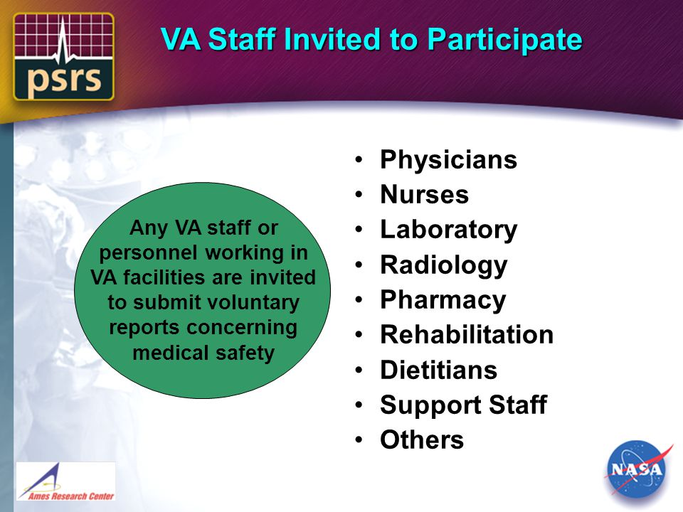 VA Staff Invited to Participate Any VA staff or personnel working in VA facilities are invited to submit voluntary reports concerning medical safety P