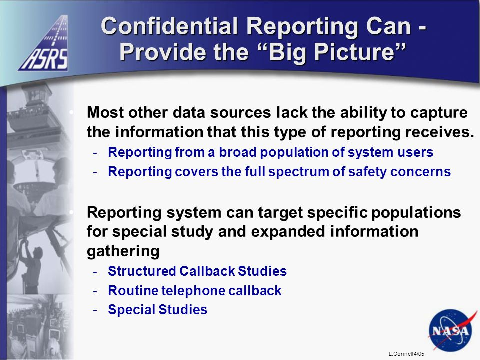 L.Connell 4/05 Confidential Reporting Can - Provide the Big Picture Most other data sources lack the ability to capture the information that this type of reporting receives.