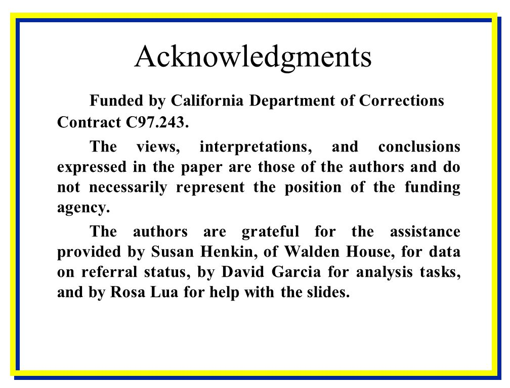 Acknowledgments Funded by California Department of Corrections Contract C97.243. The views, interpretations, and conclusions expressed in the paper ar