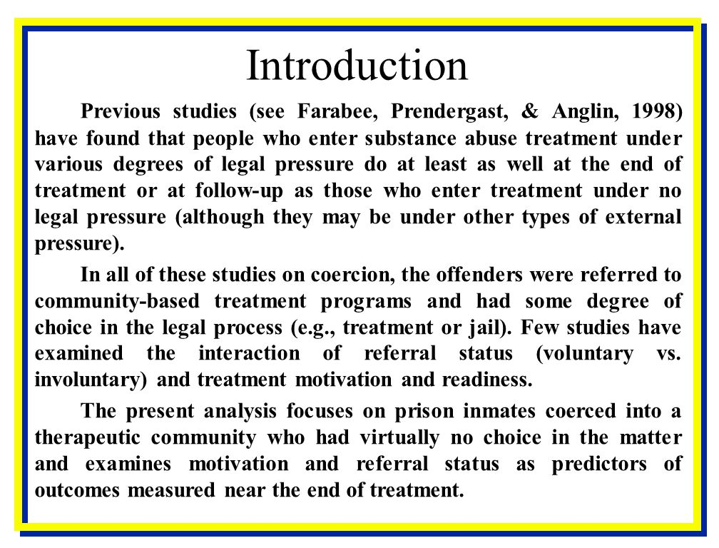Introduction Previous studies (see Farabee, Prendergast, & Anglin, 1998) have found that people who enter substance abuse treatment under various degr