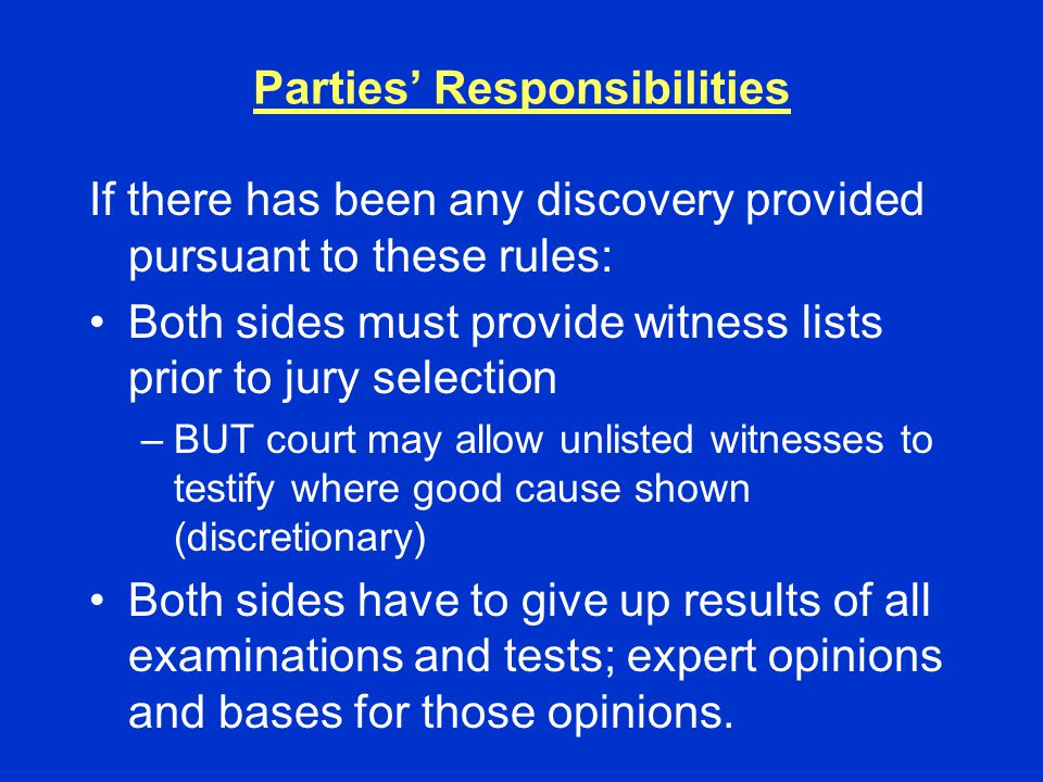 Parties' Responsibilities If there has been any discovery provided pursuant to these rules: Both sides must provide witness lists prior to jury select