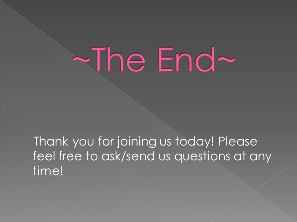 Thank you for joining us today! Please feel free to ask/send us questions at any time!