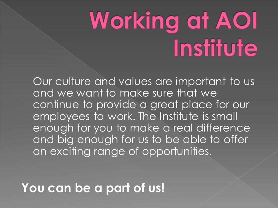 Our culture and values are important to us and we want to make sure that we continue to provide a great place for our employees to work. The Institute