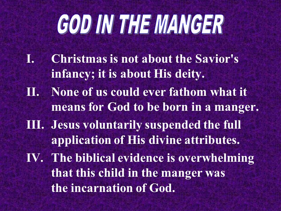I.Christmas is not about the Savior s infancy; it is about His deity.
