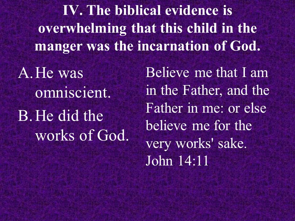 IV. The biblical evidence is overwhelming that this child in the manger was the incarnation of God. A.He was omniscient. B.He did the works of God. Be