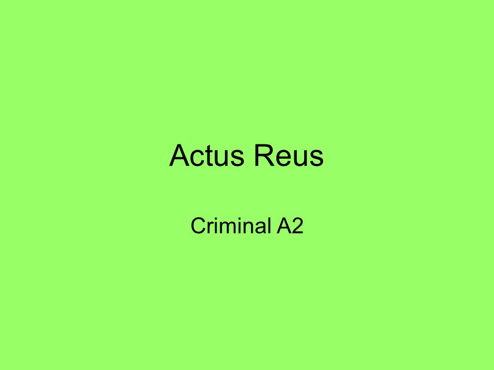 Review Points relating to Actus Reus Physical Act Must be voluntary Omissions- Duty of Care –Parent, Contractual, dangerous situation, voluntary –Factual Cause –Legal Cause –Causation- medical intervention, contribution intervening acts Contribution Consequences Forseeability Intervening Acts