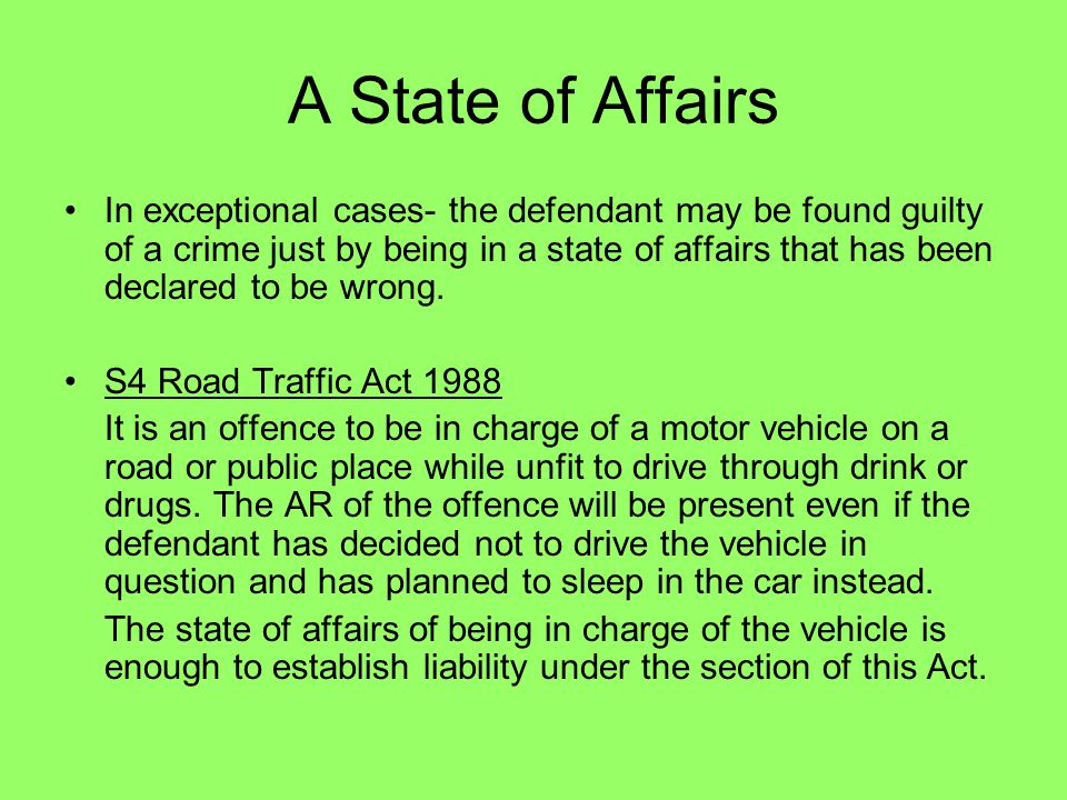 A State of Affairs In exceptional cases- the defendant may be found guilty of a crime just by being in a state of affairs that has been declared to be
