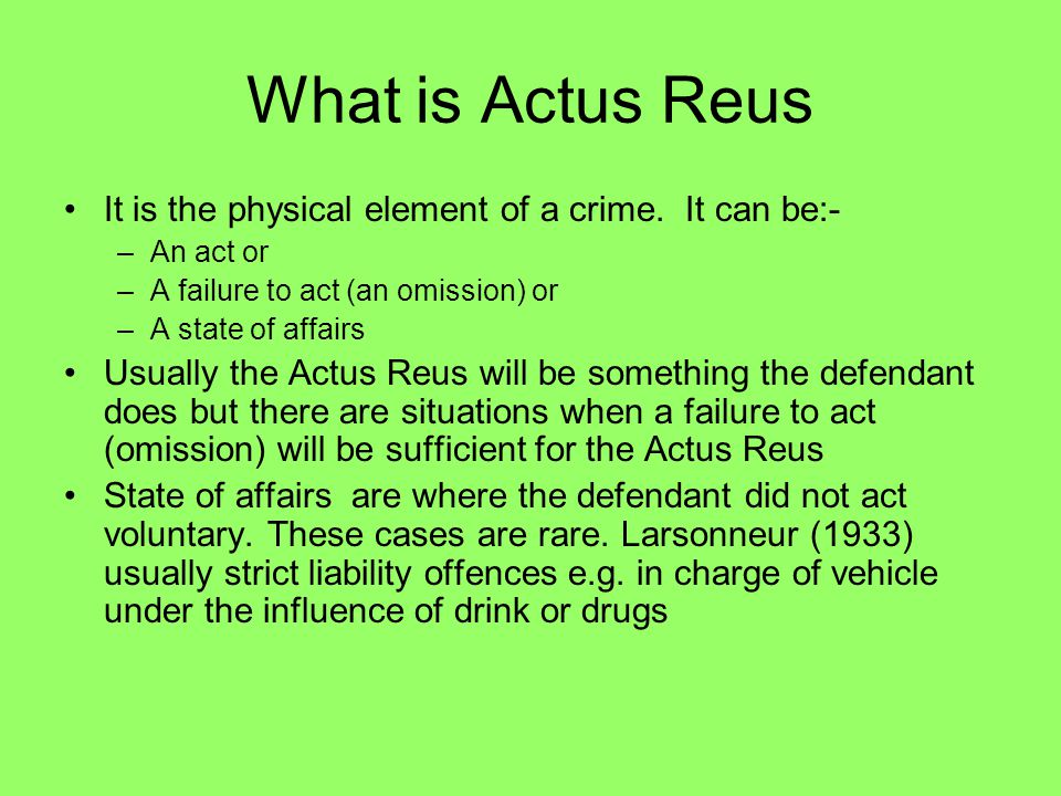 Features of Actus Reus Must be a voluntary act For some offences there must be a consequence of the act E.g.