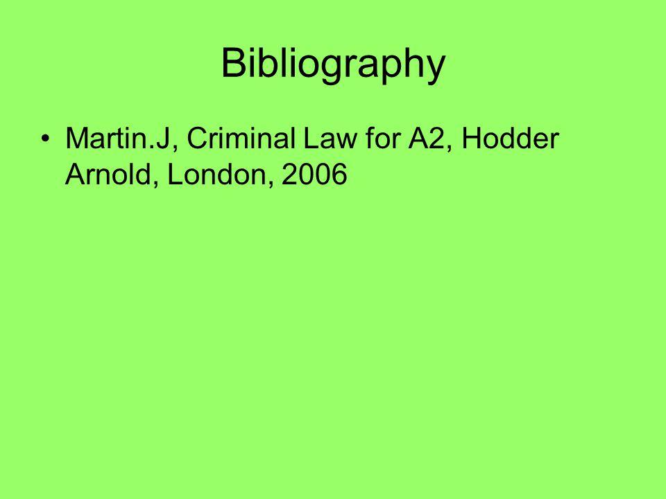 Bibliography Martin.J, Criminal Law for A2, Hodder Arnold, London, 2006