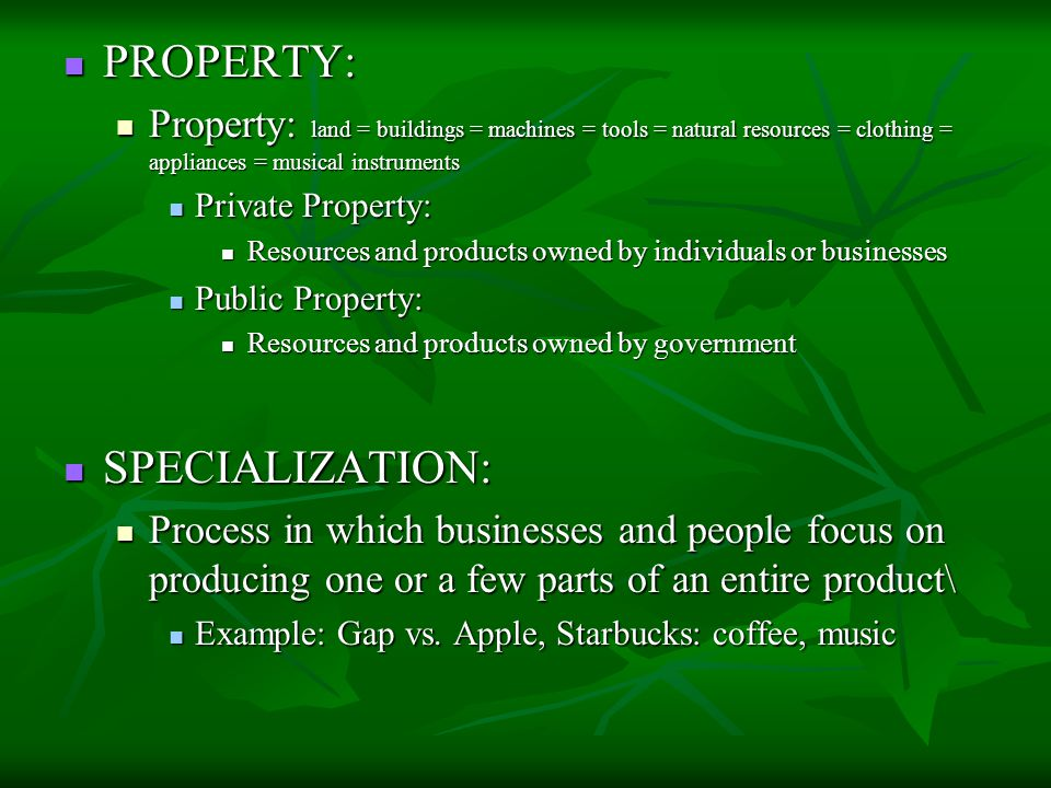 PROPERTY: PROPERTY: Property: land = buildings = machines = tools = natural resources = clothing = appliances = musical instruments Property: land = b