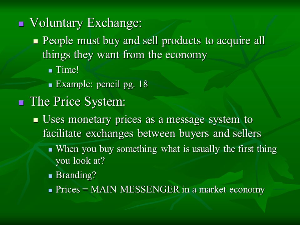 Voluntary Exchange: Voluntary Exchange: People must buy and sell products to acquire all things they want from the economy People must buy and sell pr