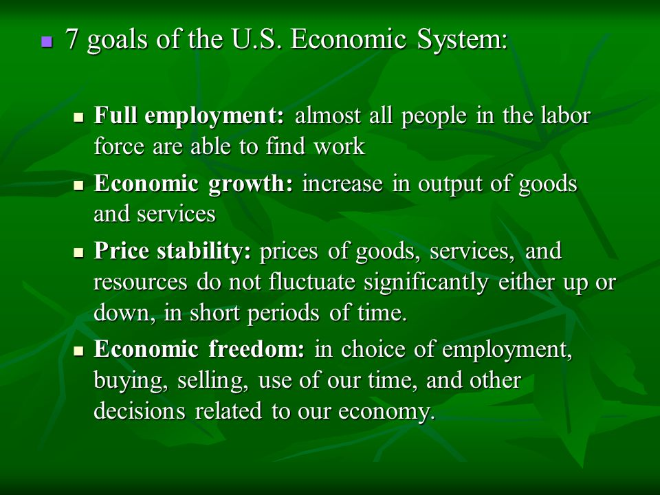 7 goals of the U.S. Economic System: 7 goals of the U.S. Economic System: Full employment: almost all people in the labor force are able to find work