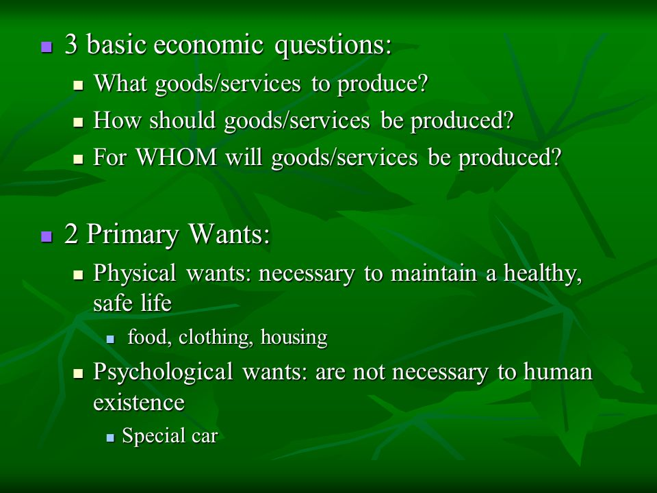 3 basic economic questions: 3 basic economic questions: What goods/services to produce? What goods/services to produce? How should goods/services be p