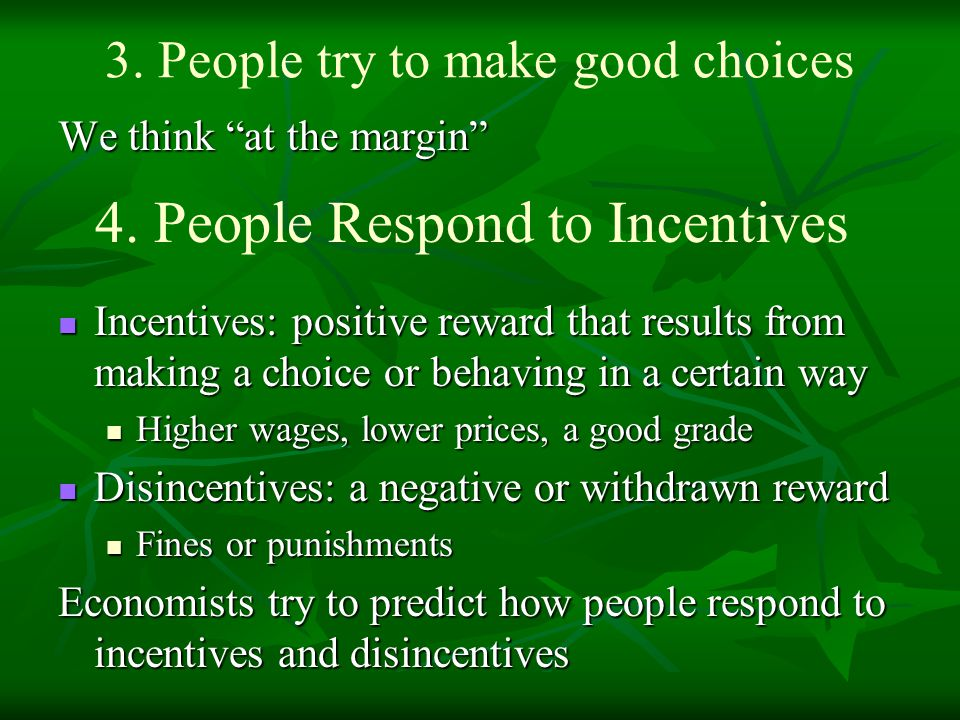 """3. People try to make good choices We think """"at the margin"""" Incentives: positive reward that results from making a choice or behaving in a certain way"""