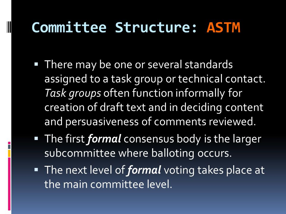 Committee Structure: ASTM  There may be one or several standards assigned to a task group or technical contact.