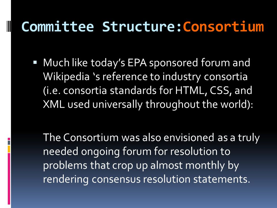 Committee Structure:Consortium  Much like today's EPA sponsored forum and Wikipedia 's reference to industry consortia (i.e.
