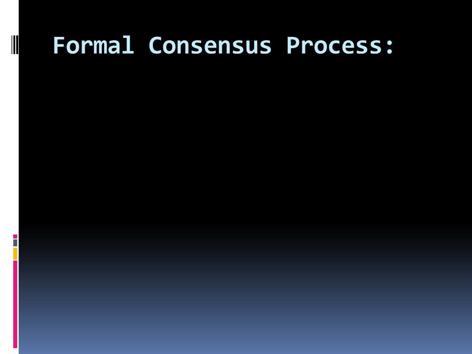 Formal Consensus Process:
