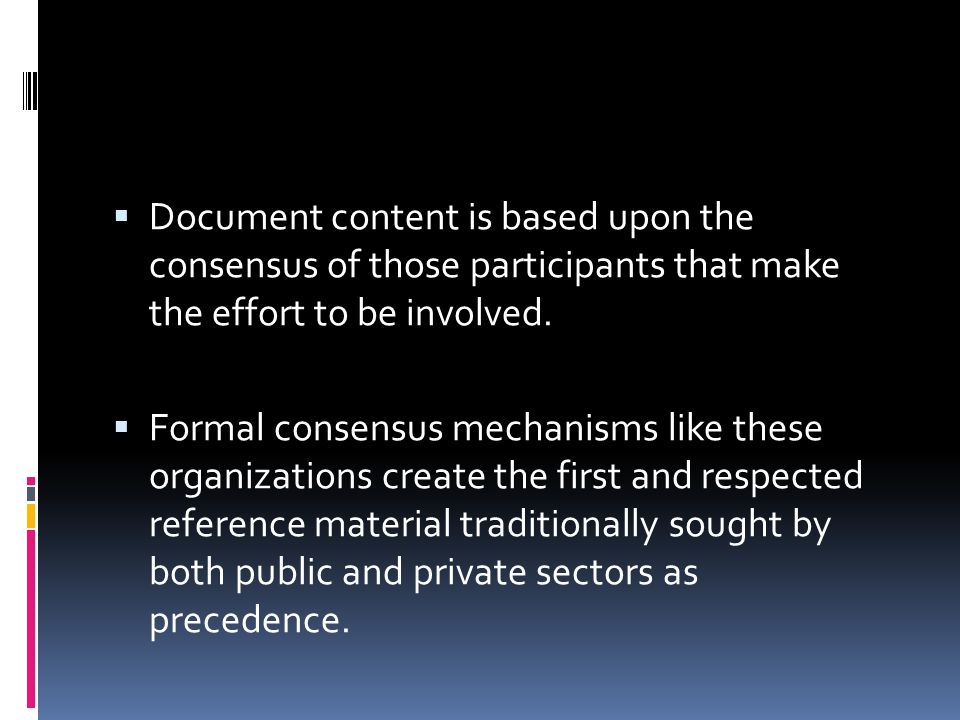  Document content is based upon the consensus of those participants that make the effort to be involved.
