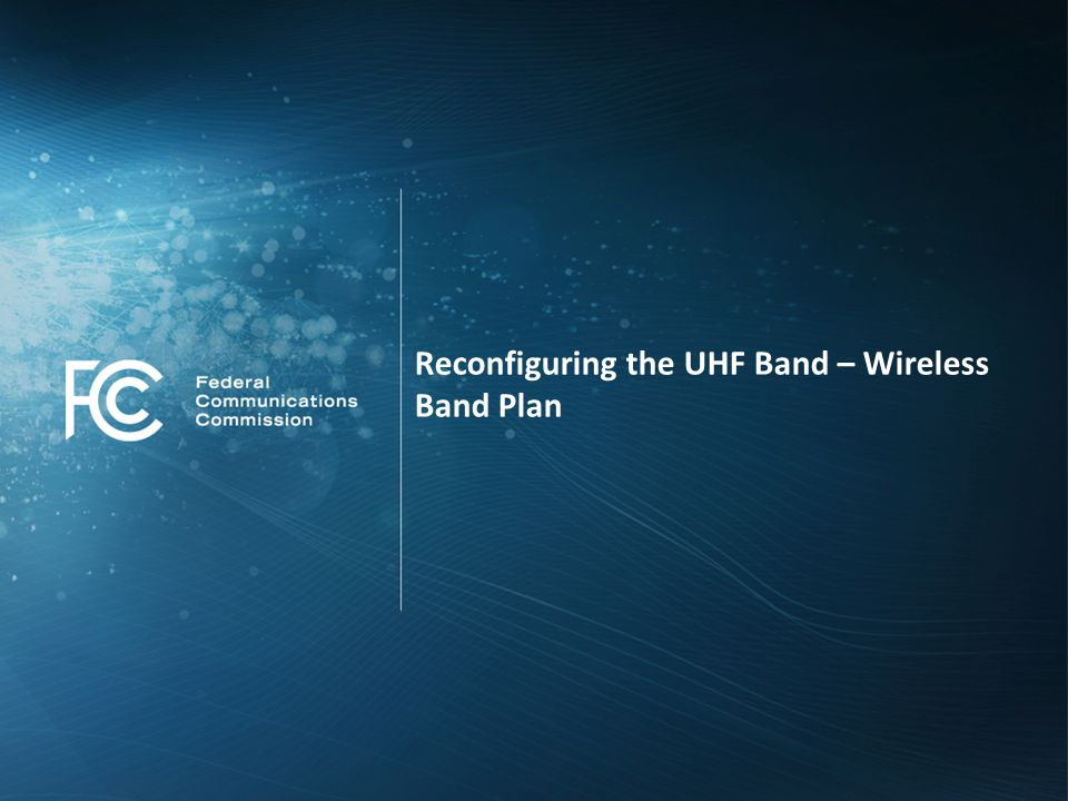 Reconfiguring the UHF Band – Wireless Band Plan