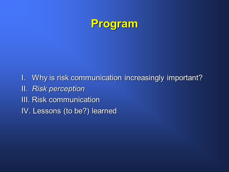 Program I. Why is risk communication increasingly important.