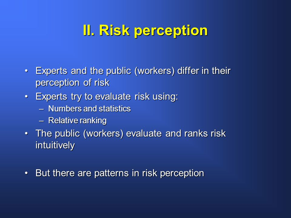 II. Risk perception Experts and the public (workers) differ in their perception of riskExperts and the public (workers) differ in their perception of
