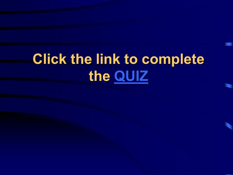 Click the link to complete the QUIZ QUIZ