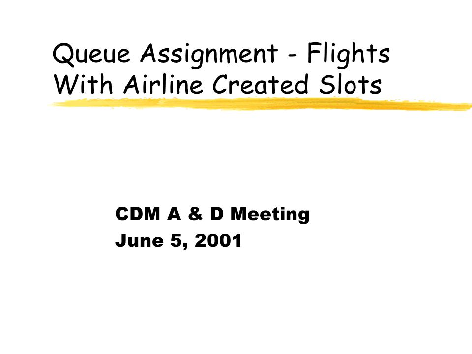 Queue Assignment - Flights With Airline Created Slots CDM A & D Meeting June 5, 2001