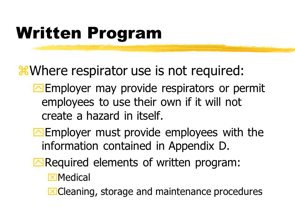 Written Program zWhere respirator use is not required: yEmployer may provide respirators or permit employees to use their own if it will not create a hazard in itself.