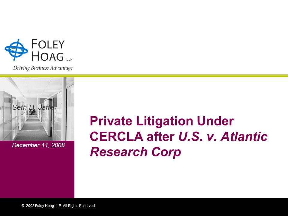 © 2008 Foley Hoag LLP. All Rights Reserved. Private Litigation Under CERCLA after U.S.