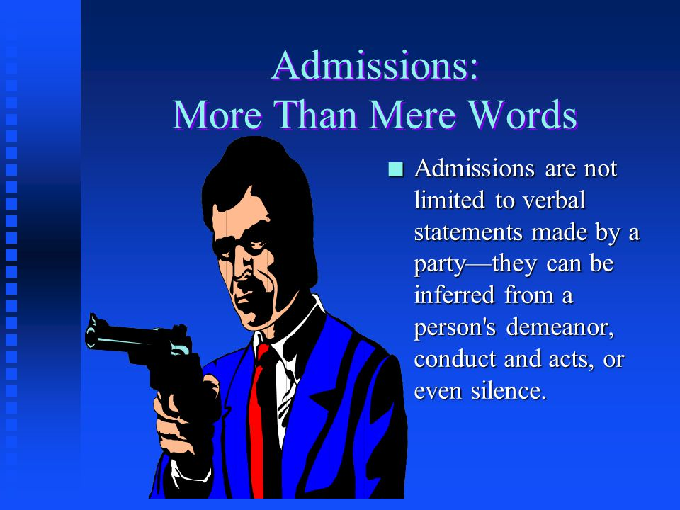 Admissions and Confessions Generally n Under the FRE, any statement made by a party is an admission and can be used in evidence against him or her as