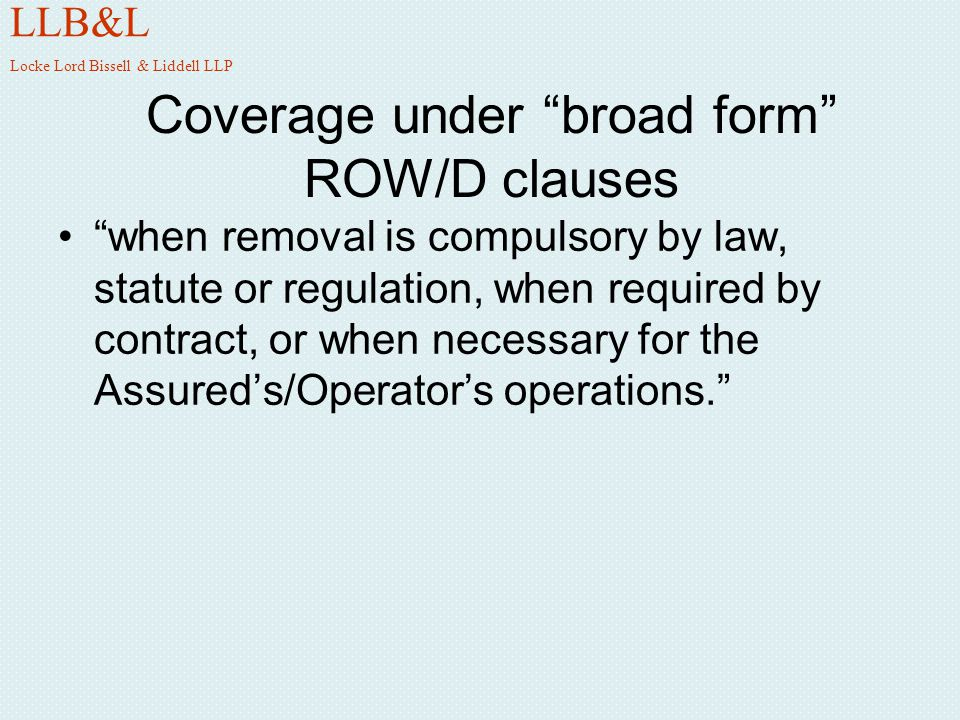 Coverage for ROW/D under excess liability policies: square pegs in round holes liability imposed upon the insured by law or assumed under contract...