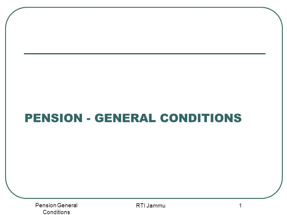 Pension General Conditions RTI Jammu 1 PENSION - GENERAL CONDITIONS
