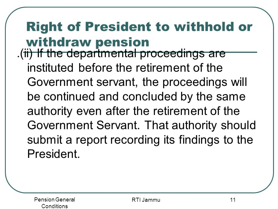 Pension General Conditions RTI Jammu 11 Right of President to withhold or withdraw pension.(ii) If the departmental proceedings are instituted before
