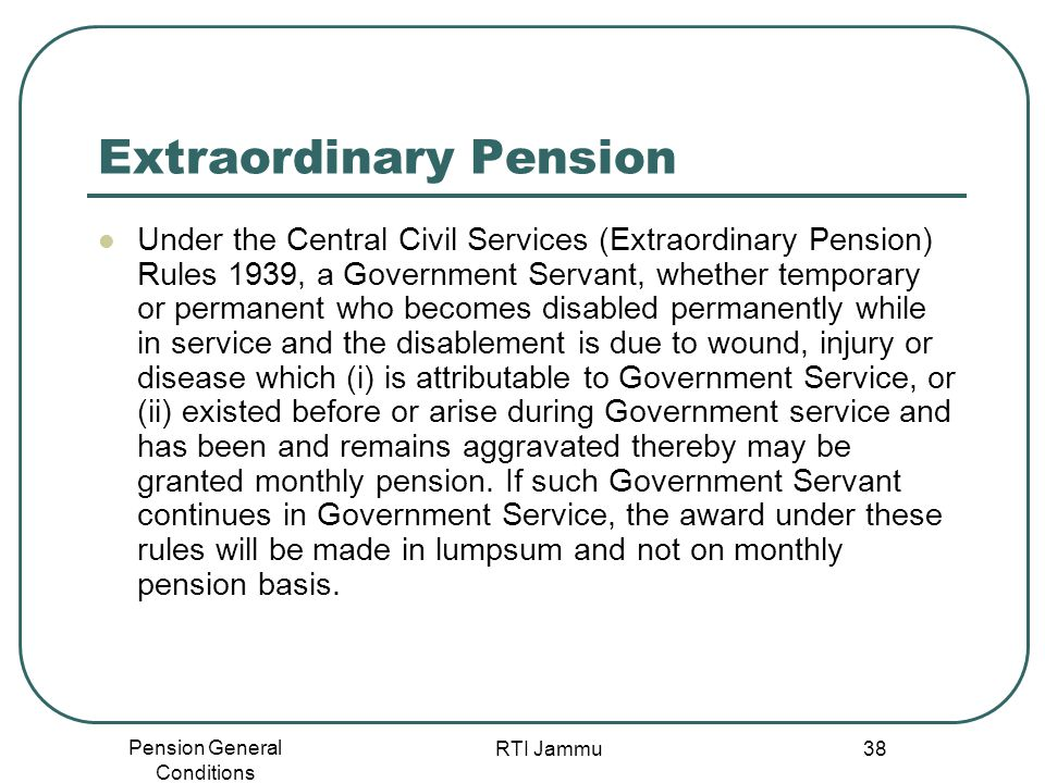Pension General Conditions RTI Jammu 38 Extraordinary Pension Under the Central Civil Services (Extraordinary Pension) Rules 1939, a Government Servan