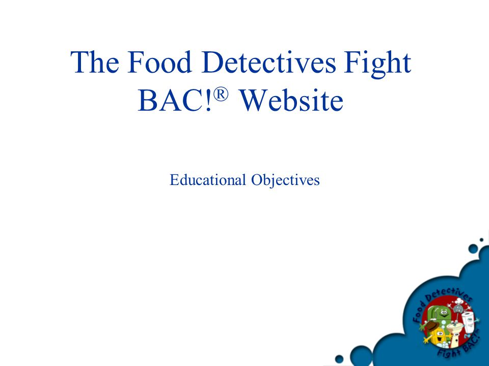 The Food Detectives Fight BAC! ® Website Educational Objectives