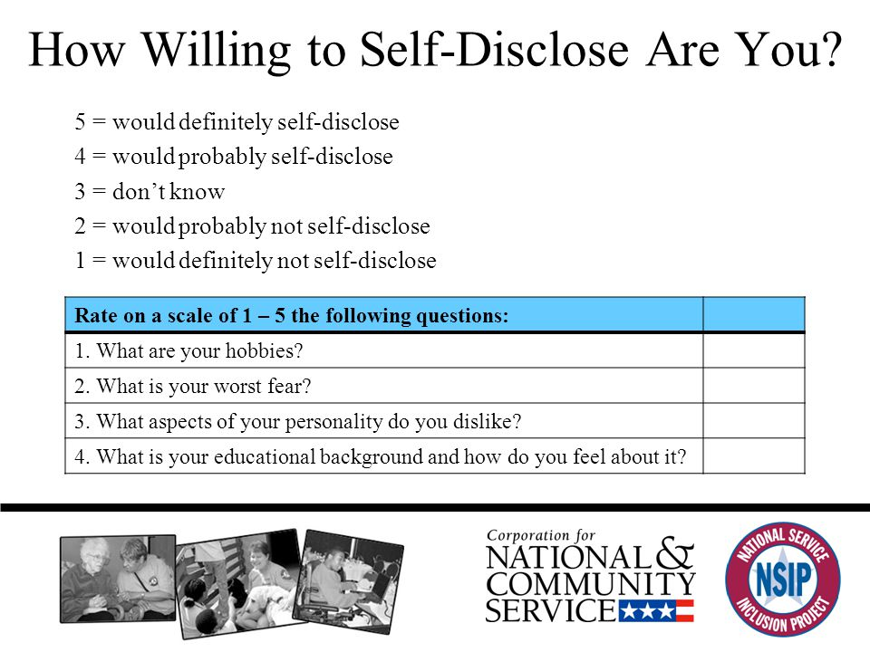 How Willing to Self-Disclose Are You. Rate on a scale of 1 – 5 the following questions: 1.