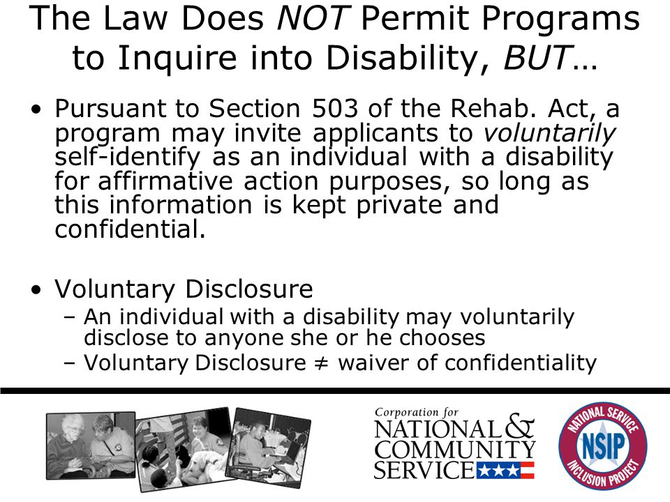 The Law Does NOT Permit Programs to Inquire into Disability, BUT… Pursuant to Section 503 of the Rehab.