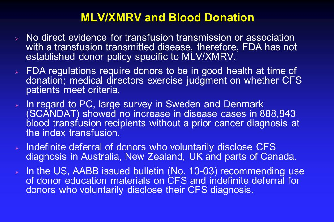 MLV/XMRV and Blood Donation  No direct evidence for transfusion transmission or association with a transfusion transmitted disease, therefore, FDA ha