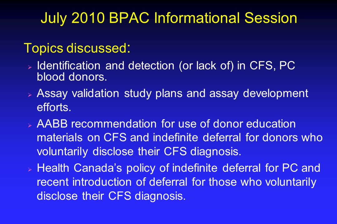 July 2010 BPAC Informational Session Topics discussed :  Identification and detection (or lack of) in CFS, PC blood donors.  Assay validation study