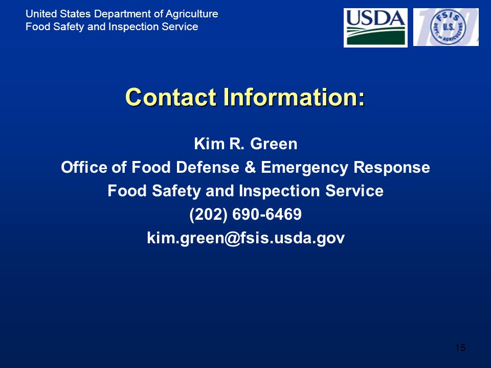 United States Department of Agriculture Food Safety and Inspection Service 15 Contact Information: Kim R. Green Office of Food Defense & Emergency Res