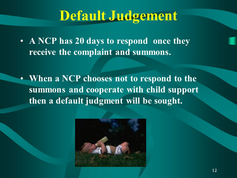 12 Default Judgement A NCP has 20 days to respond once they receive the complaint and summons.